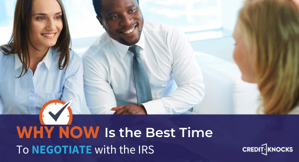 Why Now Is the Best Time to Negotiate with the IRS