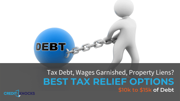 IRS Tax relief If I Owe 10k to 15k Dollars