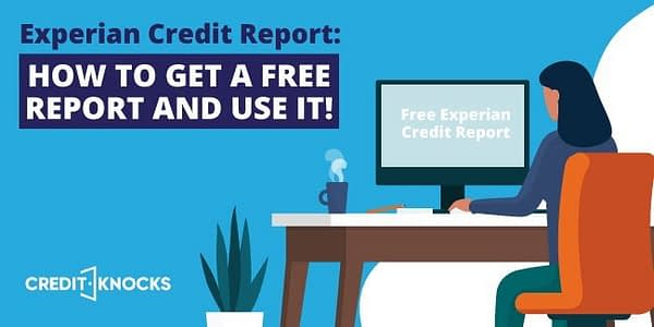 Experian Credit Report: How To Get A Free Report And Use It!