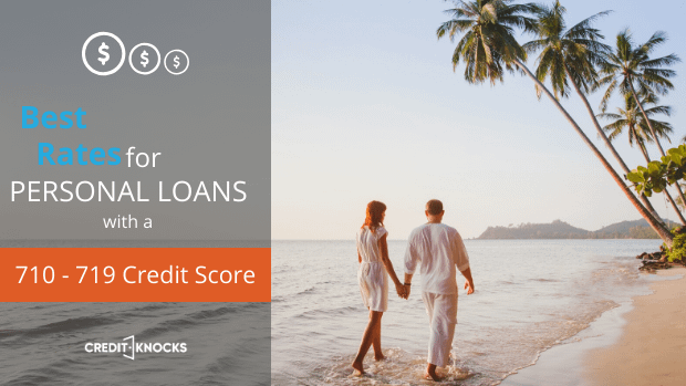 best rates for personal loan with a credit score of 710 711 712 713 714 715 716 717 718 719 personal loans rate