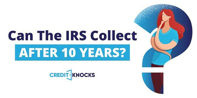 can the irs go back more than 10 years, does the irs forgive tax debt after 10 years, does irs forgive tax debt after 10 years, , irs lifts 10 year statute of limitations, irs 10 year statute of limitations