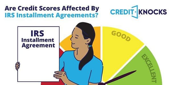 Are Credit Scores Affected By IRS Installment Agreements?