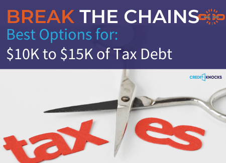 Best Options to Get Rid of $10000 to $15000 of IRS Tax Debt